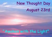 August 23rd is New Thought Day.  Learn more about this 100 year old celebration!